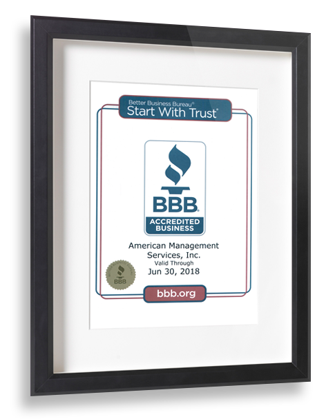 Framed Certificate from the Better Business Bureau - Start With Trust. Accredited Business, American Management Services, is valid through June 30, 2018. bbb.org