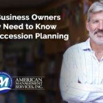 What Business Owners Really Need To Know About Succession Planning
