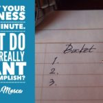 Forget Your Business For A Minute. What Do You Really Want To Accomplish?